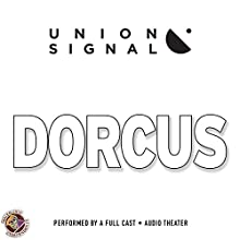 Dorcus: Speculations for Public Radio by Union Signal Radio Theater  by Jeff Ward, Doug Bost Narrated by  full cast