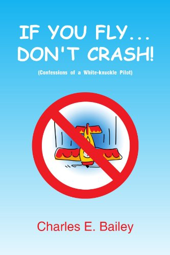 Image of If You Fly... Don't Crash!: Confessions of a White-knuckle Pilot