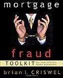 Mortgage Fraud Toolkit: for Loan Originators and Loan Processors