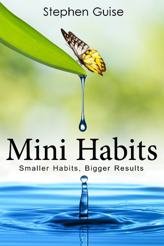 Mini Habits: Smaller Habits, Bigger Results by Stephen Guise ebook deal
