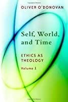 Self, World, and Time: Volume 1: Ethics as Theology
