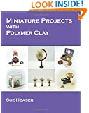 Miniature Projects with Polymer Clay