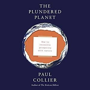 The Plundered Planet: Why We Must - and How We Can - Manage Nature for Global Prosperity | [Paul Collier]