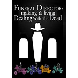 Funeral Director: Making a Living Dealing with the Dead  (Amazon.com Exclusive)