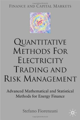 Quantitative Methods for Electricity Trading and Risk Management: Advanced Mathematical and Statistical Methods for Energy Finance (Finance and Capital Markets)