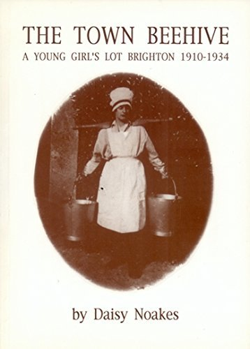 The Town Beehive: A Young Girl's Lot in Brighton, 1910-34 by Daisy Noakes (1991-10-07)