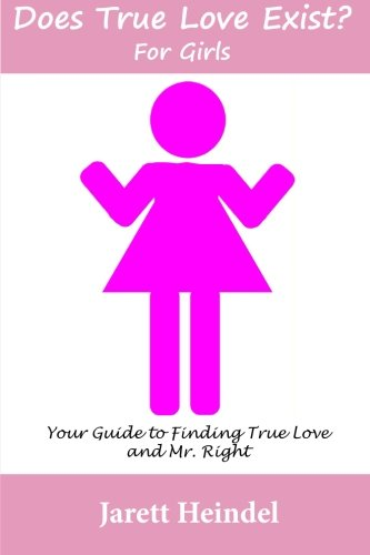 Does True Love Exist?: For Girls: Your Guide to Finding True Love and Mr. Right