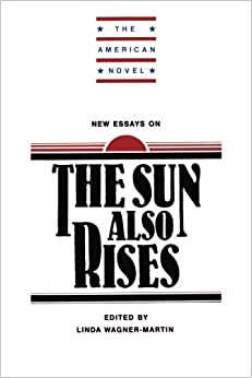 new essays on the sun also rises linda wagner-martin