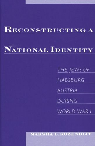 Reconstructing a National Identity: The Jews of Habsburg Austria during World War I (Studies in Jewish History (Oxford Hardcover))