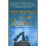 Trading in the ZoneMaster theMarketwithConfidenceDisciplineandaWinning Attitude