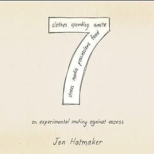 7: An Experimental Mutiny Against Excess | [Jen Hatmaker]