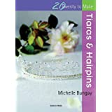 Tiaras and Hairpins (Twenty to Make)by Michelle Bungay