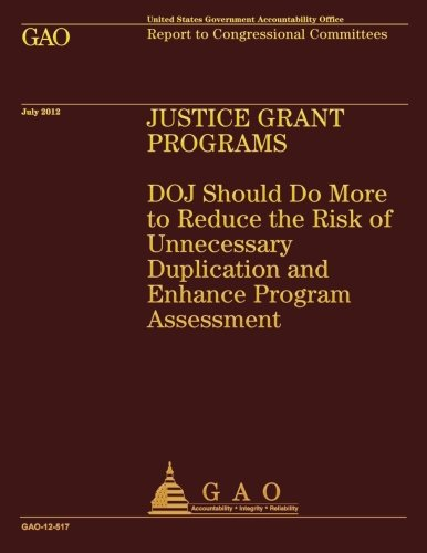 Justice Grant Programs: DOJ Should Do More to Reduce the Risk of Unnecessary Duplication and Enhance Program Assessment PDF