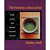 img - for The World in a Bowl of Tea: Healthy, Seasonal Foods Inspired by the Japanese Way of Tea by Vitell, Bettina (1997) Hardcover book / textbook / text book