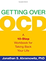 Getting Over OCD: A 10-Step Workbook for Taking Back Your Life (Guilford Self-Help Workbook) from Jonathan S. Abramowitz