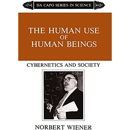 The Human Use Of Human Beings: Cybernetics And Society (The Da Capo series in science)