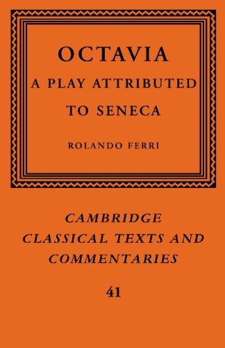Octavia: A Play Attributed to Seneca (Cambridge Classical Texts and Commentaries)