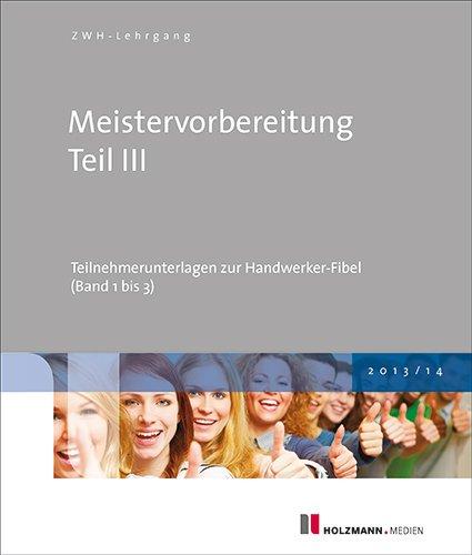 Meistervorbereitung Teil III: Teilnehmerunterlagen zur Handwerker-Fibel (Band 1 bis 3), Buch