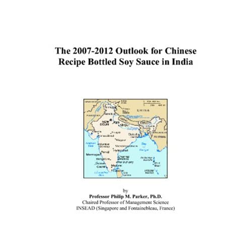 The 2007-2012 Outlook for Chinese Recipe Bottled Sauces in India Philip M. Parker