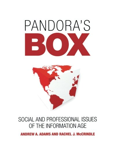 Pandora's Box: Social and Professional Issues of the Information Age, by Andrew A. Adams, Rachel J. McCrindle