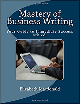 Mastery Of Business Writing: Your Guide To Immediate Success, Fourth Edition