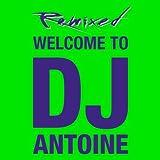 Welcome To DJ Antoine - Remixed