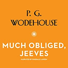 Much Obliged, Jeeves: The Jeeves and Wooster Series Audiobook by P. G. Wodehouse Narrated by Dinsdale Landen