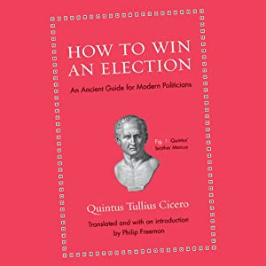 How to Win an Election: An Ancient Guide for Modern Politicians | [Quintus Tullius Cicero, Philip Freeman]