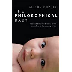 The Philosophical Baby: What Children's Minds tell us about Truth, Love and the Meaning of Life