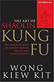 The Art of Shaolin Kung Fu: Secrets of Kung Fu for Self-Defense, Health, and Enlightenment