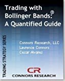 img - for Trading with Bollinger Bands   - A Quantified Guide (Connors Research Trading Strategy Series) book / textbook / text book
