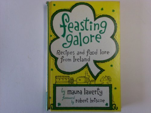 Feasting Galore Recipes and Food Lore from Ireland by Maura Laverty Robert Briscoe
