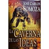 La caverna de las Ideas. Una novela de intriga de la Grecia de Platón. (8420443492) by Jose Carlos Somoza