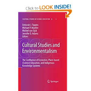 Cultural Studies and Environmentalism: The Confluence of EcoJustice, Place-based (Science) Education, and Indigenous Knowledge Systems Deborah J. Tippins, Jennifer D. Adams, Michael P. Mueller, Michiel Van Eijck