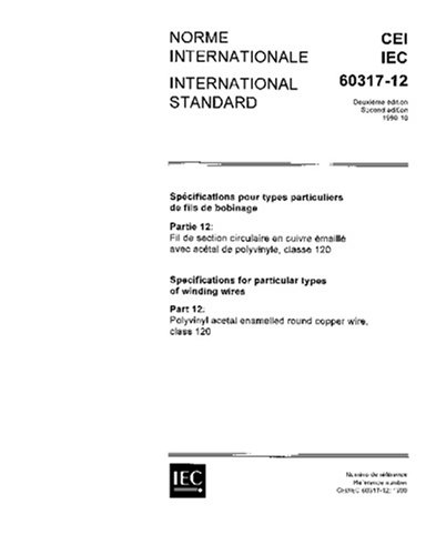 Iec 60317-12 Ed. 2.0 B:1990, Specifications For Particular Types Of Winding Wires. Part 12: Polyvinyl Acetal Enamelled Round Copper Wire, Class 120