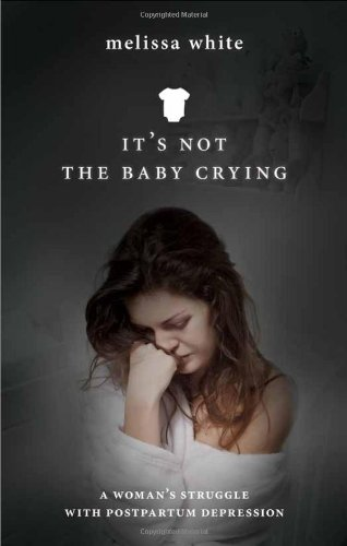 It's Not the Baby Crying: A Woman's Strle with Postpartum Depression