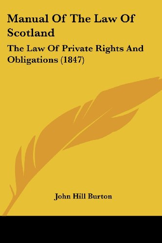 Manual Of The Law Of Scotland: The Law Of Private Rights And Obligations (1847) (Legacy Reprint Series)