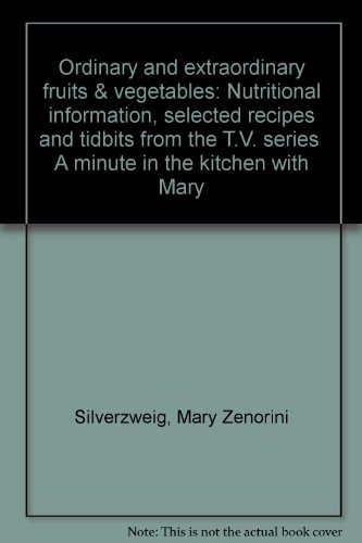 """Ordinary And Extraordinary Fruits & Vegetables: Nutritional Information, Selected Recipes And Tidbits From The T.V. Series """"A Minute In The Kitchen With Mary"""""""
