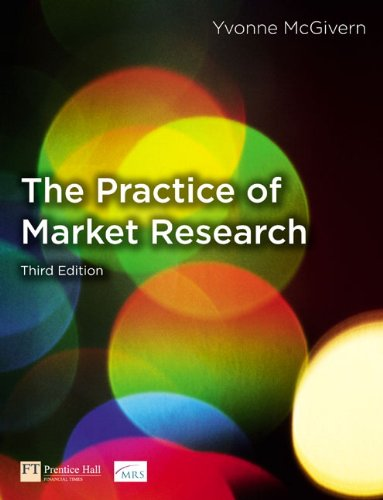 The Practice of Market Research: An Introduction (3rd Edition), by Yvonne McGivern