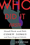 Bob Leszczak Who Did It First?: Great Rock and Roll Cover Songs and Their Original Artists