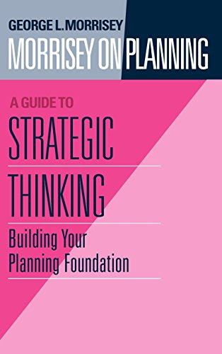 Morrisey on Planning, A Guide to Strategic Thinking: Building Your Planning Foundation