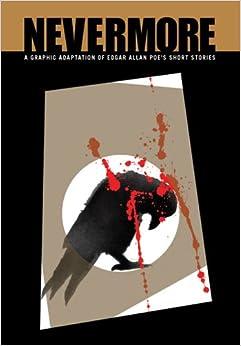 Nevermore: A Graphic Adaptation of Edgar Allan Poe's Short Stories, edgar allan poe
