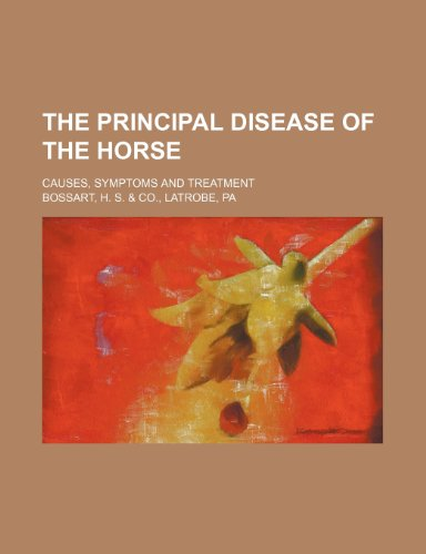 The Principal Disease Of The Horse; Causes, Symptoms And Treatment
