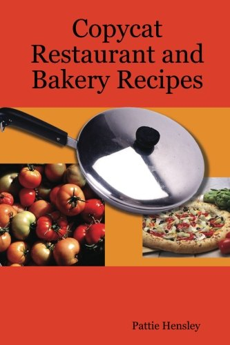 Copycat Restaurant and Bakery Recipes by Pattie Hensley