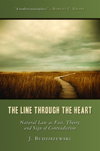 The Line Through the Heart: Natural Law as Fact, Theory, and Sign of Contradiction, J. Budziszewski
