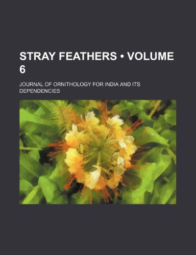 Stray feathers (Volume 6); Journal of ornithology for India and its dependencies