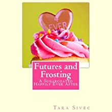 Futures and Frosting (       UNABRIDGED) by Tara Sivec Narrated by Romy Nordlinger