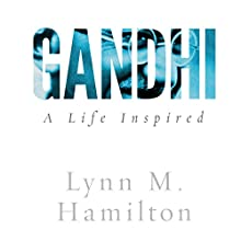 Gandhi: A Life Inspired (       UNABRIDGED) by Lynn M. Hamilton, Wyatt North Narrated by David Glass