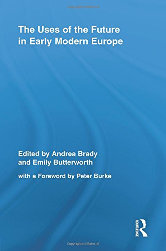 The Uses of the Future in Early Modern Europe (Routledge Studies in Renaissance Literature and Culture)