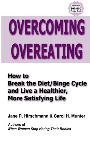Overcoming Overeating: How to Break the Diet/Binge Cycle and Live a Healthier, More Satisfying Life